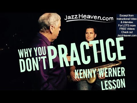 WHY YOU DON'T PRACTICE (Jazz bc of Overwhelm) Kenny Werner Effortless Mastery JazzHeaven.com