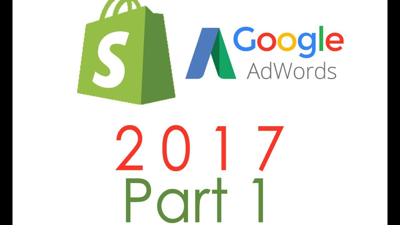 google adwords shopify tutorial 2017 part 1 basics youtube