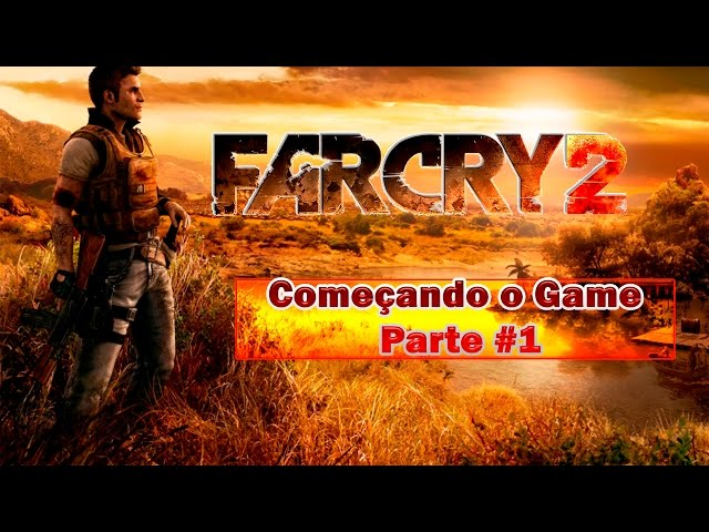 Far Cry 2 Começando o Game Parte m#1