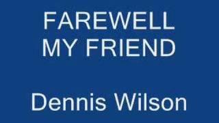 Farewell My Friend - Dennis Wilson