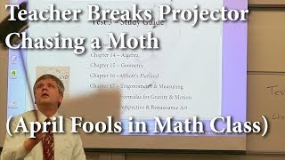 Math Professor breaks projector chasing a moth (April Fool's Prank)
