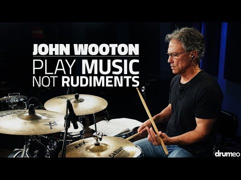 John Wooton: Play Music, Not Rudiments - FULL DRUM LESSON (D