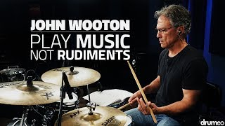 John Wooton: Play Music, Not Rudiments - FULL DRUM LESSON (Drumeo)