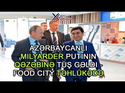Azərbaycanlı milyarder Putinin qəzəbinə tuş gəldi - FOOD CITY təhlükədə
