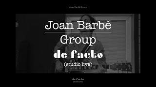 Joan Barbé Group - De Facto (studio live)