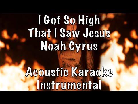 Noah Cyrus - I Got So High That I Saw Jesus acoustic karaoke instrumental