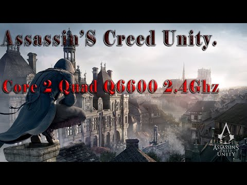 Assassin's Creed unity on core 2 quad q6600 2.4ghz |