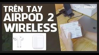 Đập hộp & Trên tay Airpods 2  (wireless charging) - Những điểm nâng cấp đáng giá