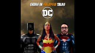 "Geeks In Malaysia Archives: Episode 23 - ""DC Cinematicaly"""