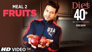 DIET 40+ | Meal 2- FRUITS |  Program for Elders by Guru Mann