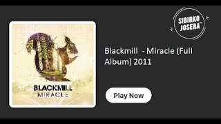 Repeat youtube video Blackmill  - Miracle (Full Album)