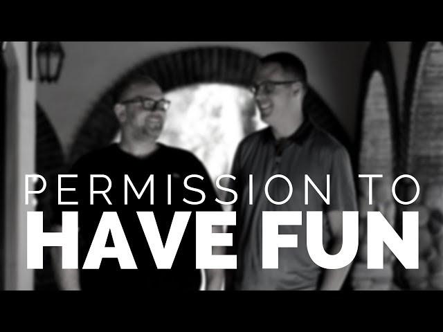Permission to Have Fun