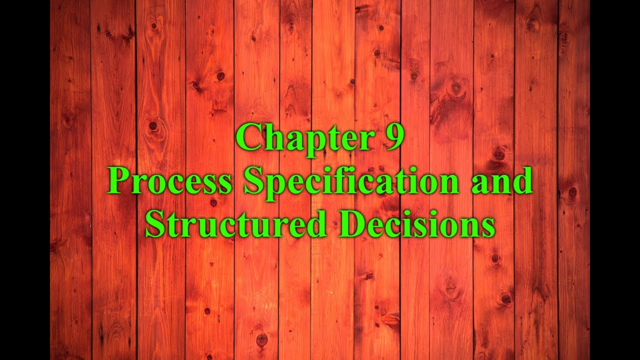 Chapter 9 Process Specification And Structured Decisions System Analysis And Design By Kendall Youtube