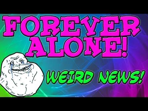 Weird News - FOREVER ALONE