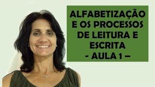 ALFABETIZAÇÃO E OS PROCESSOS DE LEITURA E ESCRITA     AULA 1
