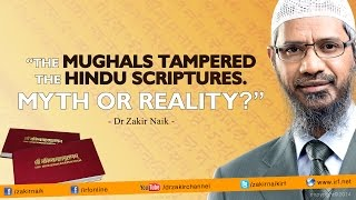 """The Mughals tampered the Hindu scriptures. Myth or Reality?"" - Dr Zakir Naik"