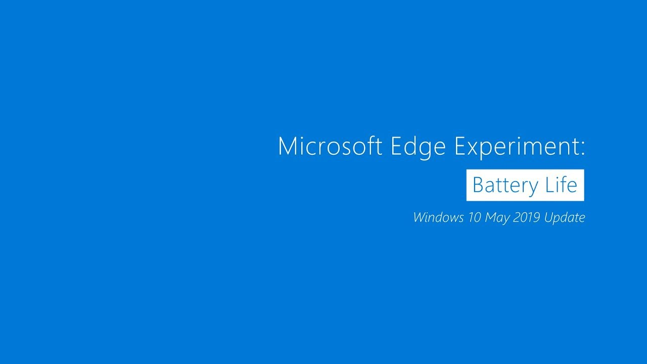 Microsoft Edge Experiment: Battery Life   Windows 10 May 2019 Update