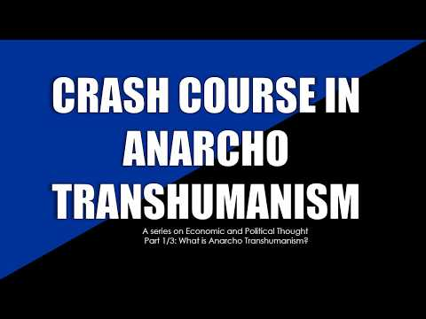 Crash Course in Anarcho Transhumanism 1/3: What is Anarcho Transhumanism?