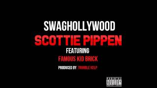 Swaghollywood- Scottie Pippen Ft  Famous Kid Brick [Produced by Truhble Kelp]