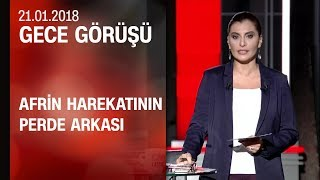 Afrin operasyonunun perde arkası - Gece Görüşü 21.01.2018 Pazar