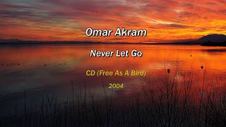 Omar Akram Never Let Go Free As A Bird 2004