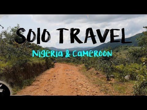 SOLO TRAVEL in Nigeria & Cameroon