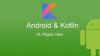 Android Kotlin Programing - GL Ripple View