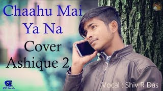 Chahun Main Ya Na Rock Cover Male version | Shiv RD | Ashique 2 | Arijit Singh | Palak