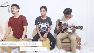 blackout -  selalu ada ( Live Cover ) Digdo, Dipo, Zulthan Mp3