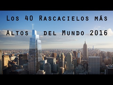 Los 40 Rascacielos más Altos del Mundo 2016 - Skyscrapers 2016 - The 40 World´s Tallest Buildings