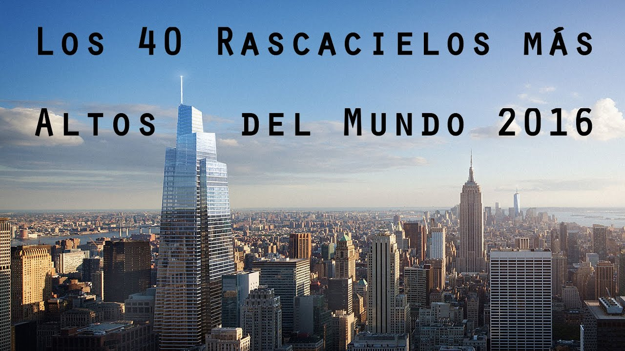los rascacielos ms altos del mundo skyscrapers the worlds tallest buildings