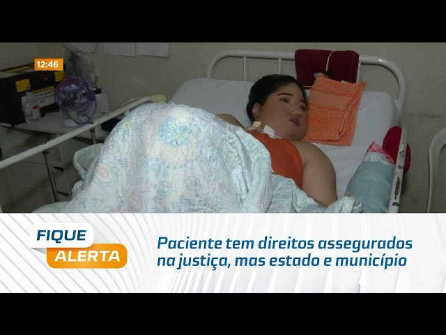 Paciente tem direitos assegurados na justiça, mas estado e município não cumprem