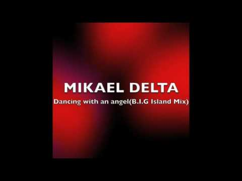 MIKAEL DELTA-Dancing with an angel(B.I.G Island Mix)