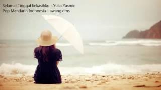 selamat tinggal kekasihku - Pop Mandarin Indonesia - Yulia Yasmin