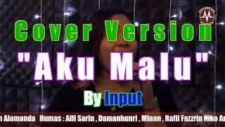 Aku Malu (Cover Version) by Input - Hedi Yunus