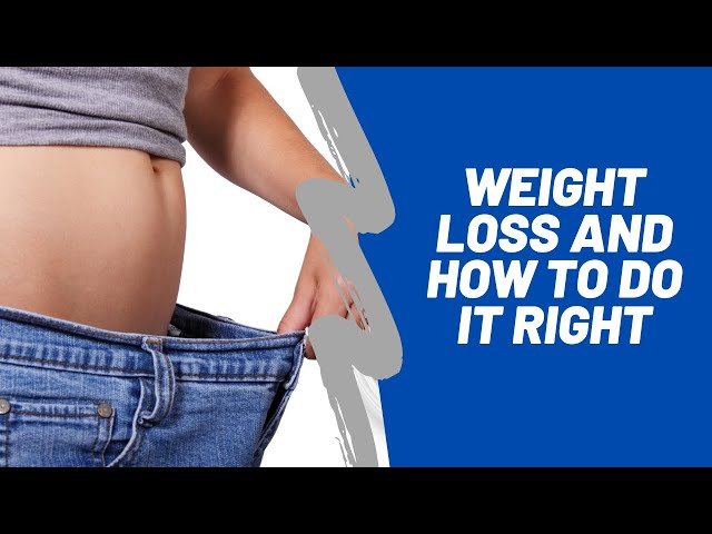Weight Loss and How to Do It Right