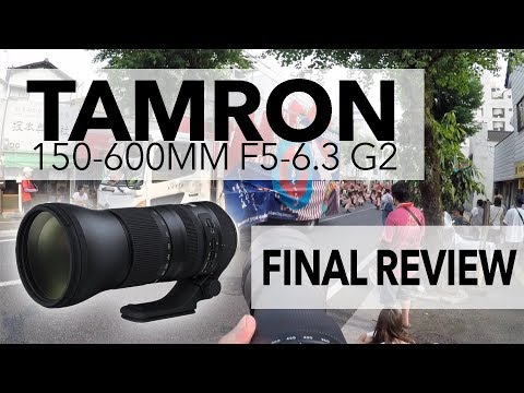 Tamron 150-600mm f5-6.3 G2 FINAL REVIEW