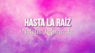 Natalia Lafourcade - Hasta la raíz (letra)