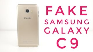 FAKE Samsung Galaxy C9 Review - BEWARE 1:1 Replica!
