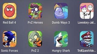 Red Ball 4,PVZ Heroes,Dumb Ways 3,Lovestory Jailbreak,Sonic Forces,PVZ 2,Hungry Shark