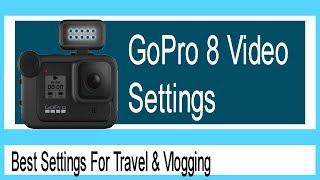 GoPro Hero 8 - Best Settings for Cinematic Travel & Vlogs