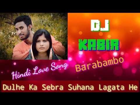 Dulhe🤴 Ka Sehra 👑Suhanna👌 Lagata He    Love Mix  Hindi   Dj  Kabir BRM