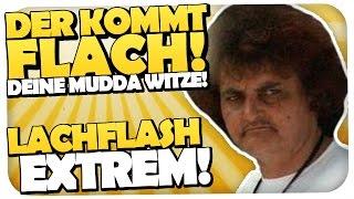 DEINE MUTTER WITZE - LACHFLASH EXTREM - DER KOMMT FLACH