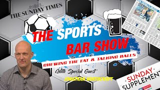 The Sports Bar Show - Special Guest - Jonathan Northcroft