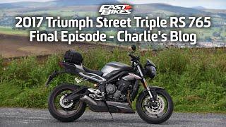 2017 Triumph Street Triple RS 765 - Final Episode - Charlie's Blog