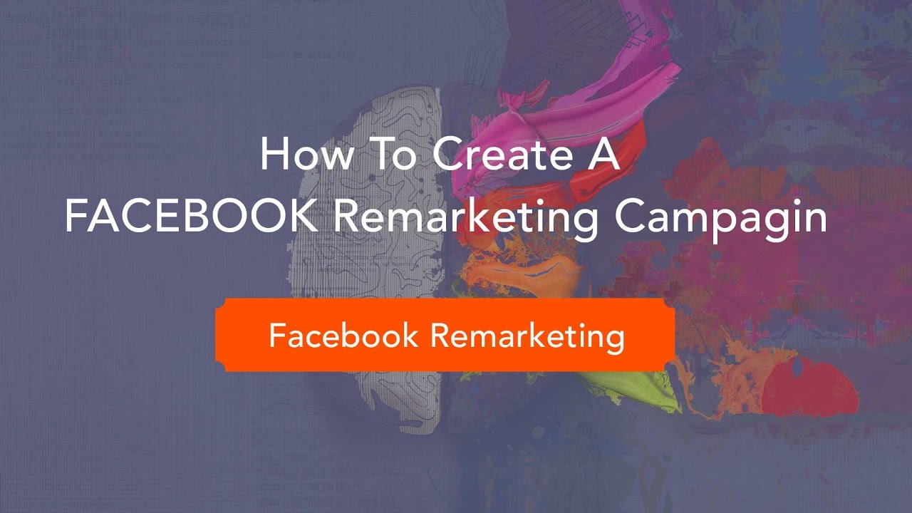 How to Create A Facebook Remarketing Campaign