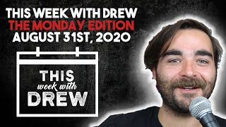 This Week With Drew The Monday Edition - August 31st, 2020
