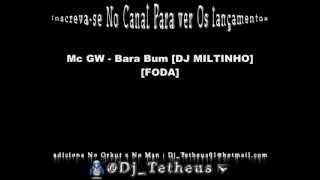 Mc GW - Bara Bum [DJ MILTINHO] [FODA]