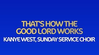 Kanye West's Sunday Service Choir - That's How The Good Lord Works (Lyrics) (Jesus Is Born)