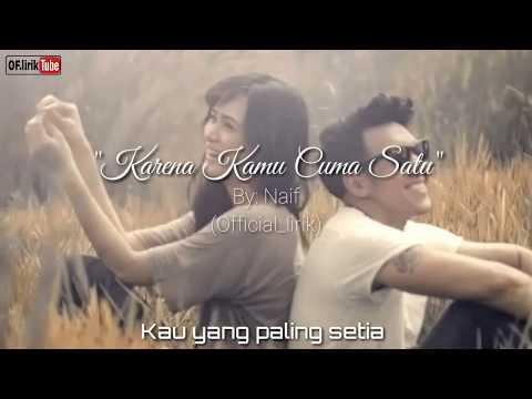 NAIF - Karna Kamu Cuma Satu (lirik) lagu populer berlirik (Official lirik)
